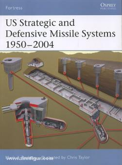 Berhow, M./Taylor, C. (Illustr.): US Strategic Defense Missile Systems 1950-2004
