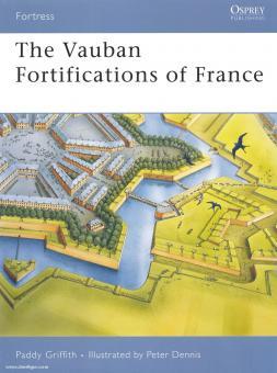Griffith, P./Dennis, P. (Illustr.): The Vauban Fortifications of France