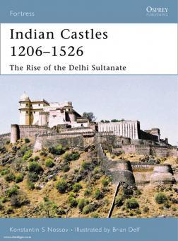 Nossov, K. S./Def, B. (Illustr.): Indian Castles 1206-1526. The Rise of the Delhi Sultanate