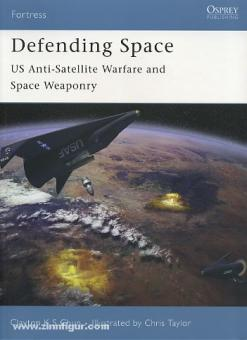 Chun, C./Taylor, C. (Illustr.): Defending Space. US Anti-Satellite Warfare and Space Weaponry