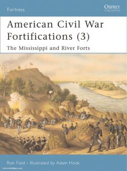 Field, R./Hook, A. (Illustr.): American Civil War Fortifications. Teil 3: The Mississippi and River Forts