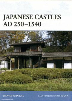 Turnbull, S./Dennis, P. (Illustr.): Japanese Castles AD 250-1540