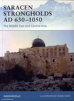 Nicolle, D./Hook, A. (Illustr.): Saracen Strongholds AD 630-1000. The Middle East