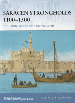 Nicolle, D./Hook, A. (Illustr.): Saracen Strongholds 1100-1500. The Central and Eastern Islamic Lands