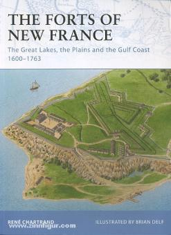 Chartrand, R./Delf, B. (Illustr.): The Forts of New France. The Great Lakes, the Plains and the Gulf Coast 1600-1763