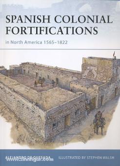 Quesada, A. de/Walsh, S. (Illustr.): Spanish Colonial Fortifications in North America 1565-1822