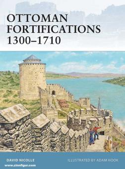 Nicolle, D./Hook, A. (Illustr.): Ottoman Fortifications 1300-1700