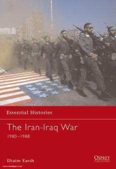 Karsh, E.: Essential Histories. The Iran-Iraq War 1980-1988