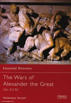 Heckel, W.: Essential Histories. The Wars of Alexander the Great. 336-323 BC