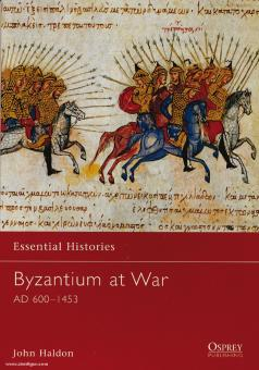 Haldon, J.: Essential Histories. Byzantium at War. AD 600-1453