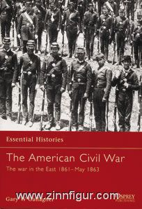 Gallagher, G. W.: Essential Histories. The American Civil War. Teil 1: The War in the East 1861 - May 1863