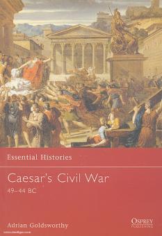 Goldsworthy, A.: Essential Histories. Caesar's Civil War 49-44 BC