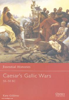 Gilliver, K.: Essential Histories. Caesar's Gallic Wars 58-50 BC