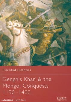 Turnbull, S.: Essential Histories. Genghis Khan and the Mongol Conquest 1190-1400