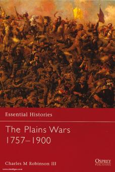 Robinson III., C. M.: Essential Histories. The Plains Wars 1757-1900