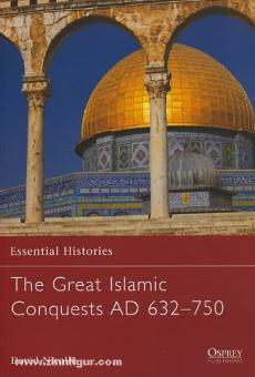 Nicolle, D.: Essential Histories. The Great Islamic Conquests AD 632-750