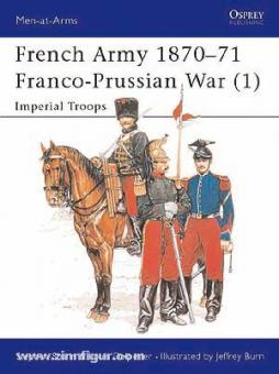 Shann, S./Delperier, L./Burn, J. (Illustr.): French Army 1870-71, Franco-Prussian War. Teil 1: Imperial Troops