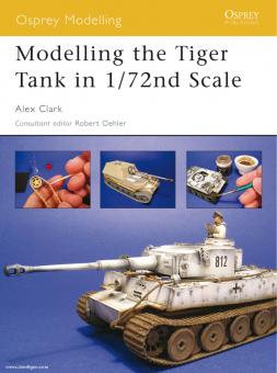 Clark, A.: Modelling the Tiger Tank in 1/72 Scale