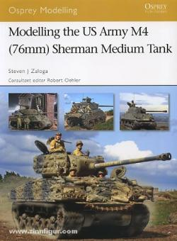 Zaloga, S. J.: Modelling the US Army M4 (76 mm) Sherman Medium Tank