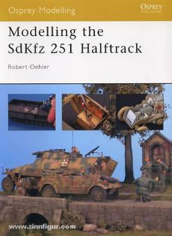 Oehler, R.: Modelling the Sd.Kfz.. 251 Halftrack
