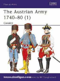 Haythornthwaite, P./Younghusband, B. (Illustr.): The Austrian Army 1740-80. Teil 1: Cavalry