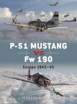 Bowman, M.: P-51 Mustang vs Fw 190. Europe 1943-45
