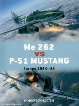 Forsyth, Robert/Laurier, Jim (Illustr.)/Hector, Gareth (Illustr.): Me 262 vs P-51 Mustang. Europe 1944-45