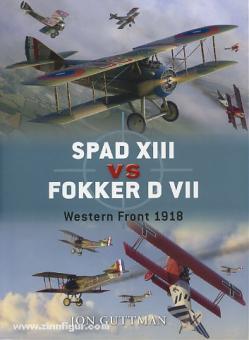 Guttman, J./Laurier, J. (Illustr.)/Postlethwaite, M. (Illustr.)/Dempsey, H. (Illustr.): Spad XIII vs Fokker D VII. Western Front 1918