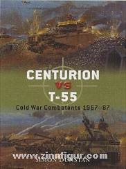 Dunston, S./Wason, G. (Illustr.): Centurion vs T-55. Cold War Combatants 1967-87