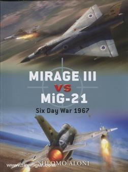 Aloni, S./Laurier, J. (Illustr.): Mirage III vs MiG-21. Six Day War 1967