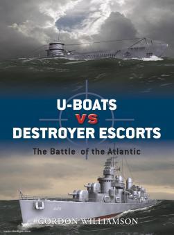 Williamson, G. L.: U-Boats vs Destroyer Escorts. The Battle of the Atlantic