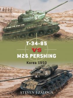 Zaloga, S. J./Chasemore, R. (Illustr.): T-34-85 vs M26 Pershing. Korea 1950