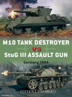 Zaloga, S. J./Chasemore, R. (Illustr.): M10 Tank Destroyer vs StuG III Assault Gun. Germany 1944