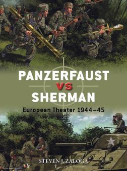 Zaloga, Steven J./Gilliland, Alan (Illustr.)/Shumate, Johnny (Illustr.): Panzerfaust vs Sherman. European Theater 1944-45