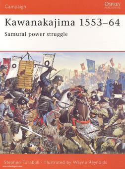Turnbull, S./Reynolds, W. (Illustr.): Kawanakajima 1553-64. Samurai Power Struggle