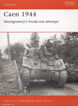 Ford, K./Dennis, P.: Caen 1944. Montgomery´s break out attempt
