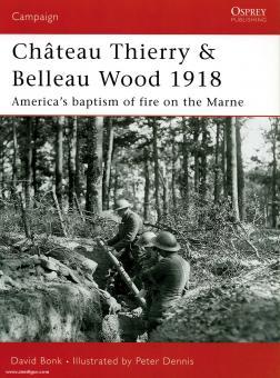 Bonk, D./Dennis, P. (Illustr.): Chateau Thierry & Belleau Wood 1918. America's Baptism of Fire on the Marne