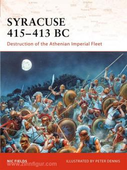 Fields, N./Dennis, P. (Illustr.): Syracuse 415-13 BC. Destruction of the Athenian Imperial Fleet