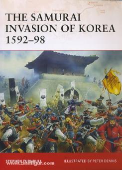 Turnbull, S./Dennis, P. (Illustr.): The Samurai Invasion of Korea 1592-98