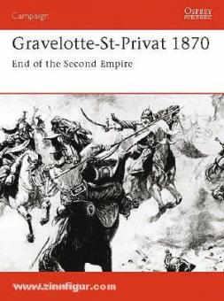 Elliot-Wright, P.: Gravelotte - St-Privat 1870. End of the Second Empire