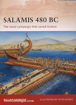 Sheppard, W./Dennis, P. (Illustr.): Salamis 480 BC. The naval campaign that saved Greece