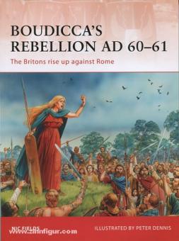 Fields, F./Dennis, P. (Illustr.): Boudicca's Rebellion AD 60-61. The Briton's rise up against Rome