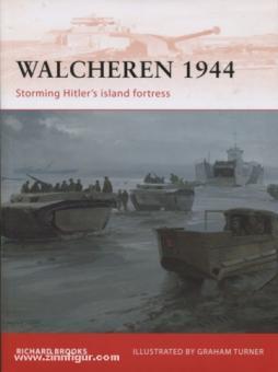 Brooks, R./Turner, G. (Illustr.): Walcheren 1944. Storming Hitler's Island fortress