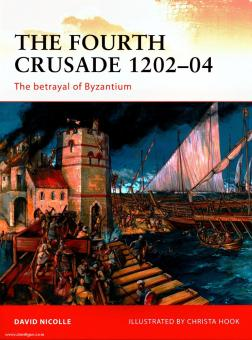 Nicolle, D./Hook, C. (Illustr.): The Fourth Crusade 1202-04. The Betrayal of Byzantium