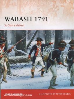 Winkler, J. F./Dennis, P. (Illustr.): Wabash 1791. St. Clair's defeat