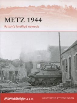 Zaloga, S. J./Noon, S. (Illustr.): Metz 1944. Patton's fortified Nemesis