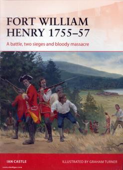 Castle, I./Turner, G. (Illustr.): Fort William Henry 1757. A battle, two sieges and bloody massacre
