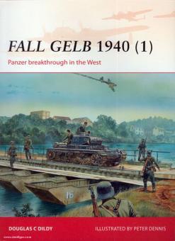 Dildy, D. C./Dennis, P. (Illustr.): Fall Gelb 1940. Teil 1: Panzer Breakthrough in the West