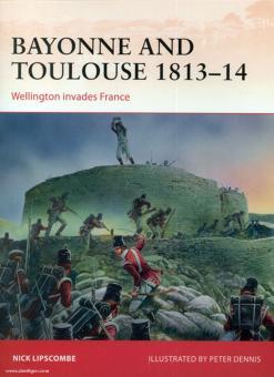 Lipscombe, N./Dennis, P. (Illustr.): Bayonne and Toulouse 1813-14. Wellington invades France