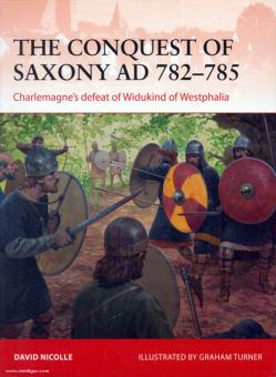 Nicolle, D./Turner, G. (Illustr.): The Conquest of Saxony 782-785 AD. Charlemagne's defeat of Widukind of Westphalia